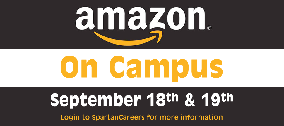 Amazon on campus September 18 and 19. Login to SpartanCareers for more information