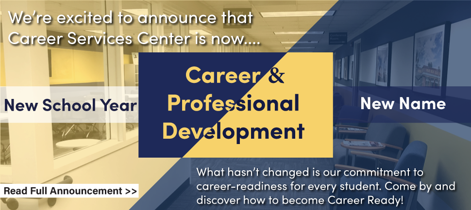 New School Year New Name: The Career Services Center is excited to announce that we are now Career ahd Professional Development