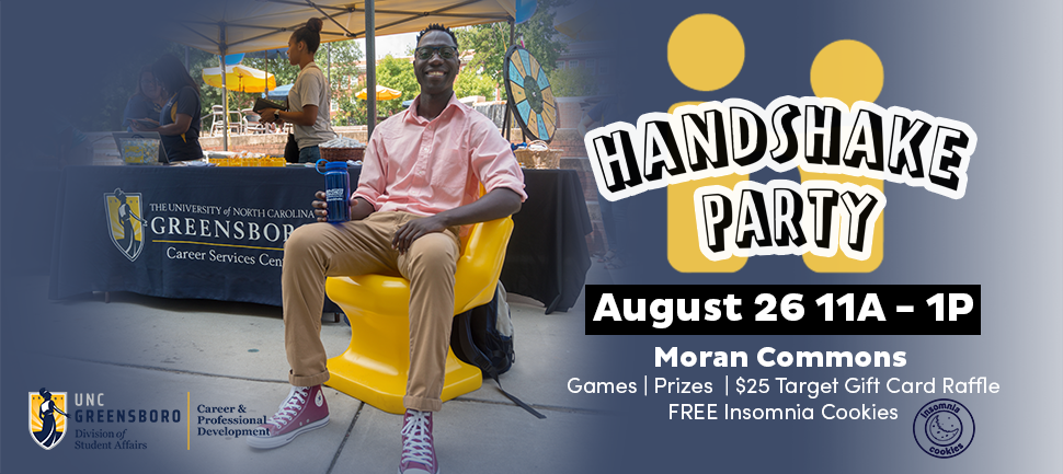 Handshake Party August 26th, 11am-1pm, Moran Commons. Games, Prizes, $25 Target Gift Card Raffle and Free Insomnia Cookies