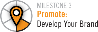 Milestone 3 Promote:Develop Your Brand